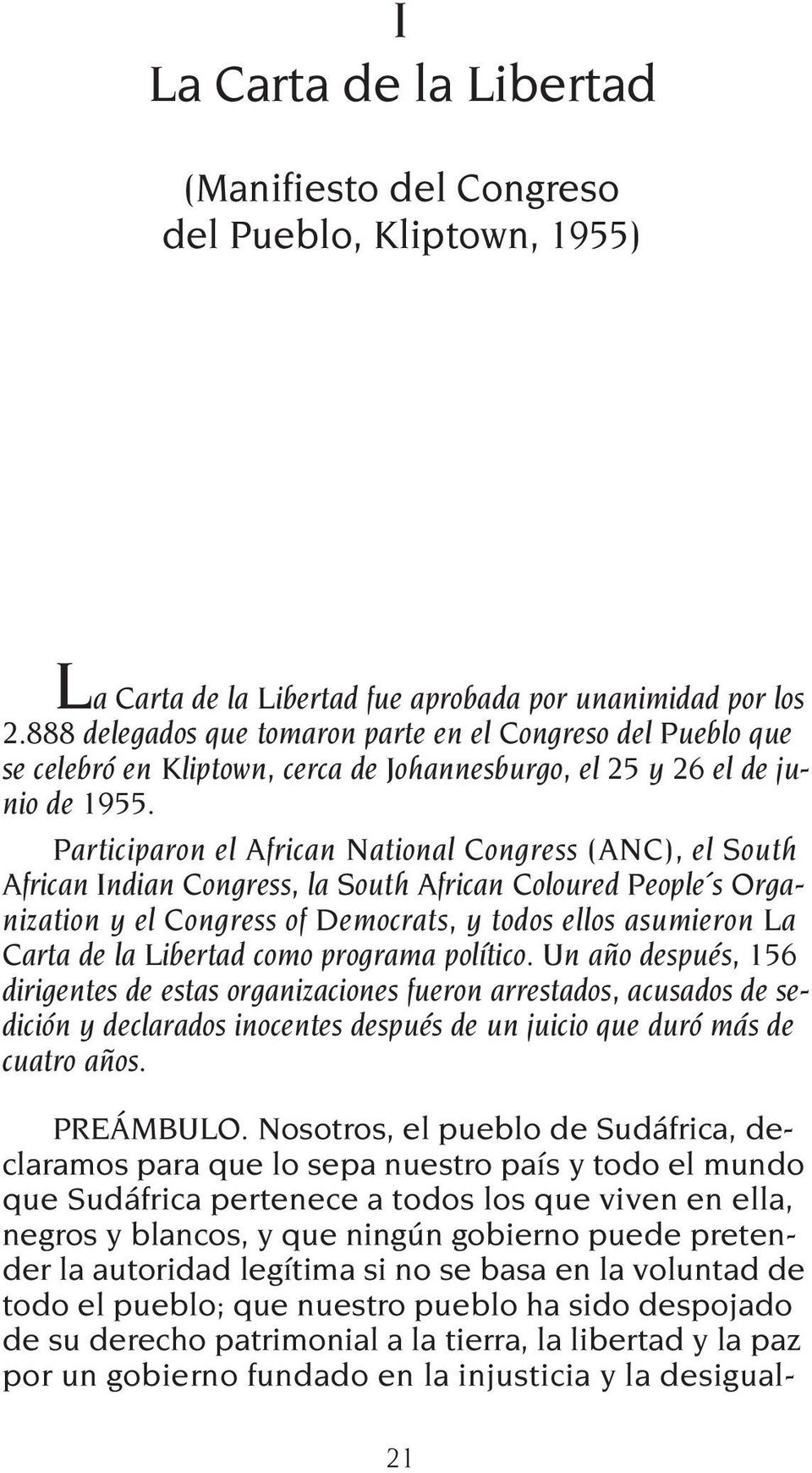 Participaron el African National Congress (ANC), el South African Indian Congress, la South African Coloured People s Organization y el Congress of Democrats, y todos ellos asumieron La Carta de la