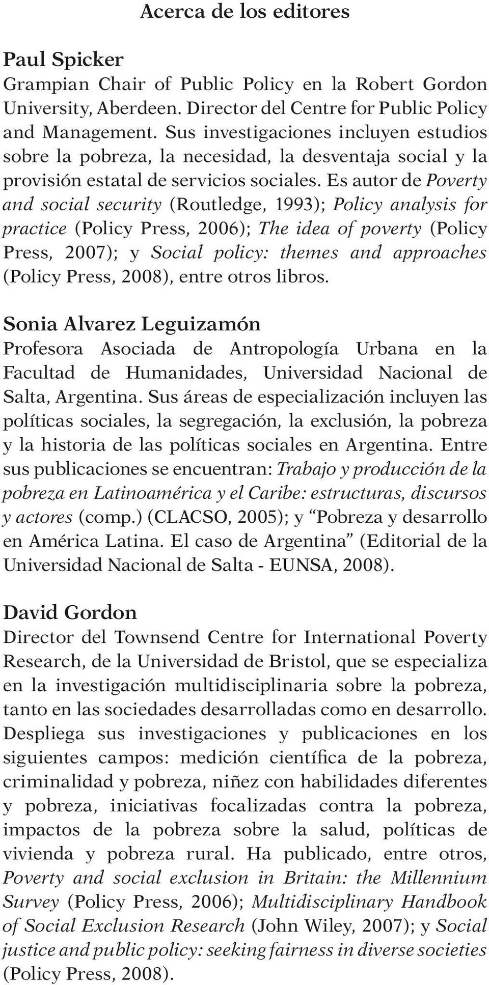 Es autor de Poverty and social security (Routledge, 1993); Policy analysis for practice (Policy Press, 2006); The idea of poverty (Policy Press, 2007); y Social policy: themes and approaches (Policy