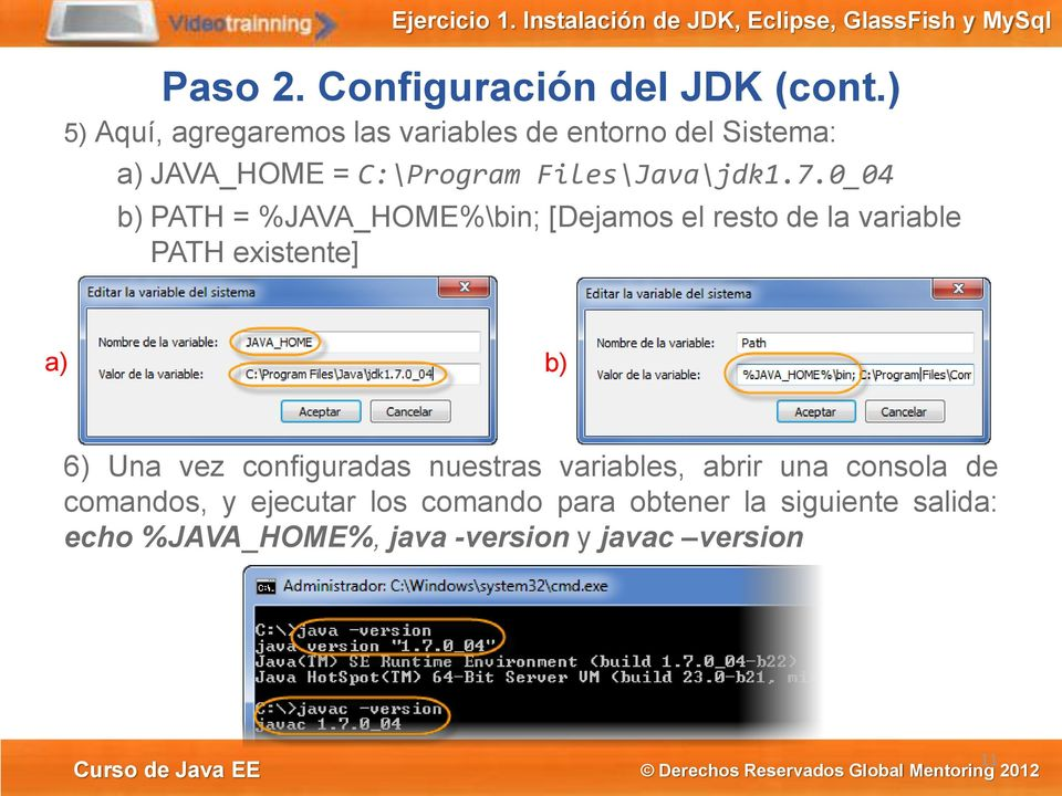 7.0_04 b) PATH = %JAVA_HOME%\bin; [Dejamos el resto de la variable PATH existente] a) b) 6) Una vez