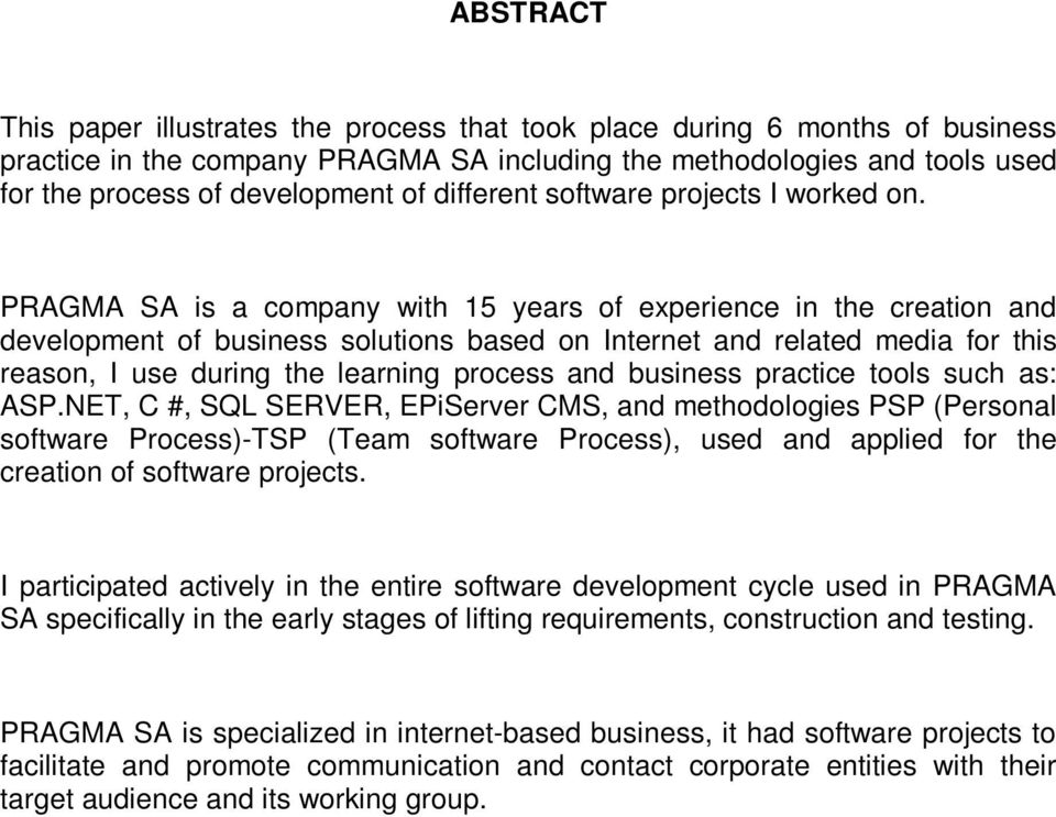 PRAGMA SA is a company with 15 years of experience in the creation and development of business solutions based on Internet and related media for this reason, I use during the learning process and