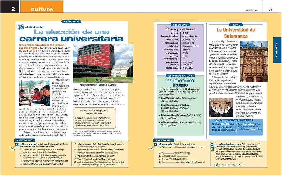 Spanish and Latin American students generally choose their carrera universitaria (major) when they re eighteen which is either the year they enter the university or the year before.