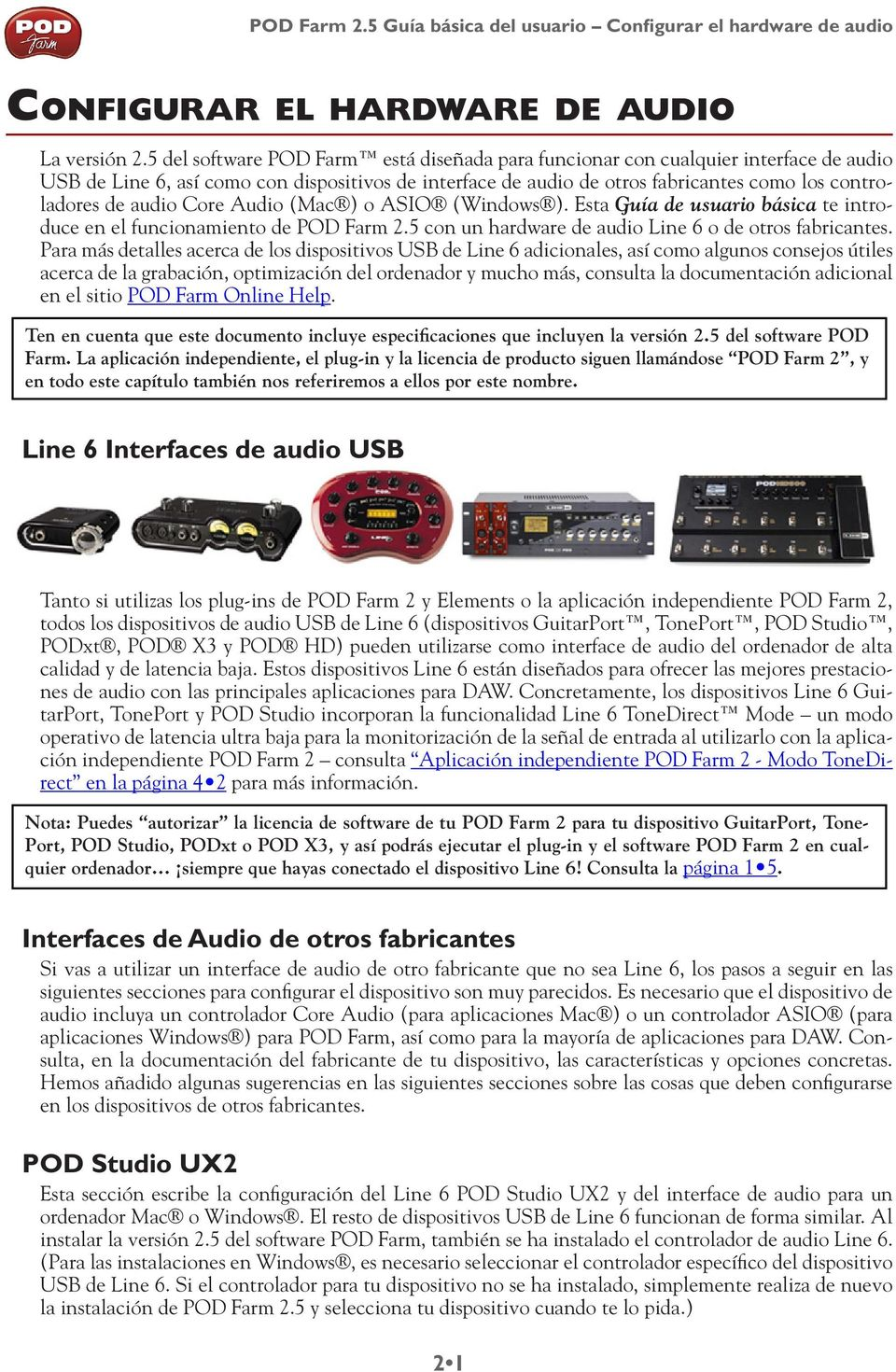 audio Core Audio (Mac ) o ASIO (Windows ). Esta Guía de usuario básica te introduce en el funcionamiento de POD Farm 2.5 con un hardware de audio Line 6 o de otros fabricantes.