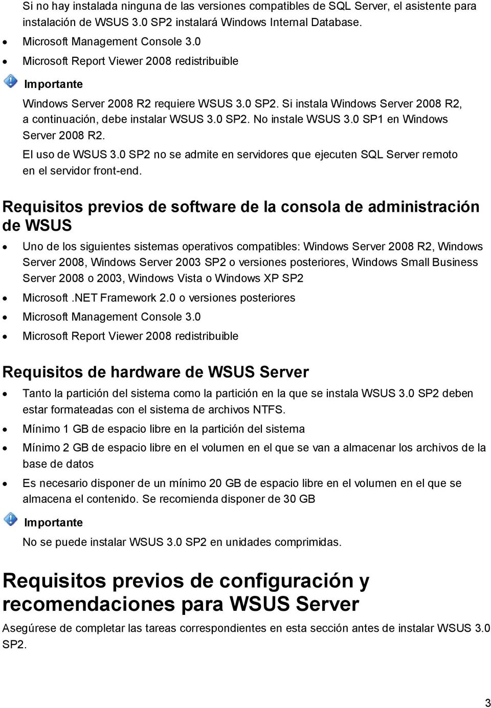 0 SP1 en Windows Server 2008 R2. El uso de WSUS 3.0 SP2 no se admite en servidores que ejecuten SQL Server remoto en el servidor front-end.