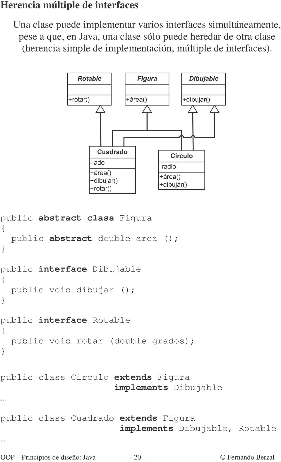 public abstract class Figura public abstract double area (); public interface Dibujable public void dibujar (); public interface Rotable