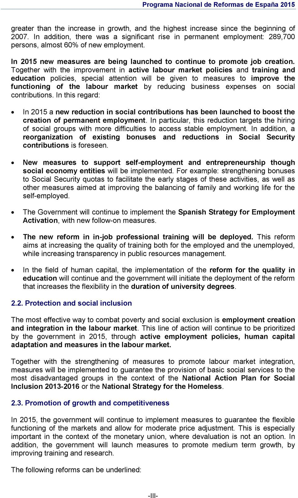 Together with the improvement in active labour market policies and training and education policies, special attention will be given to measures to improve the functioning of the labour market by