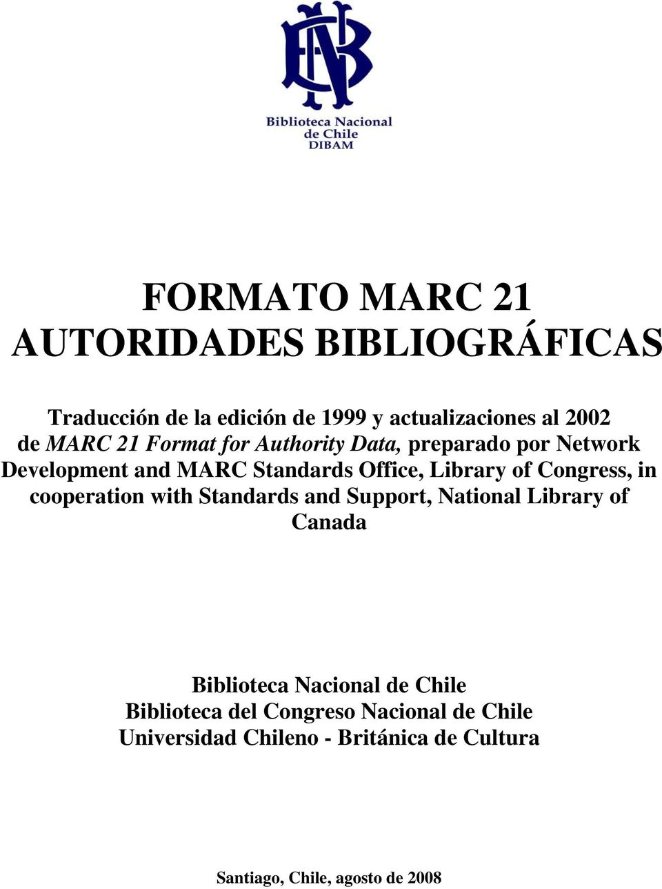 Congress, in cooperation with Standards and Support, National Library of Canada Biblioteca Nacional de Chile