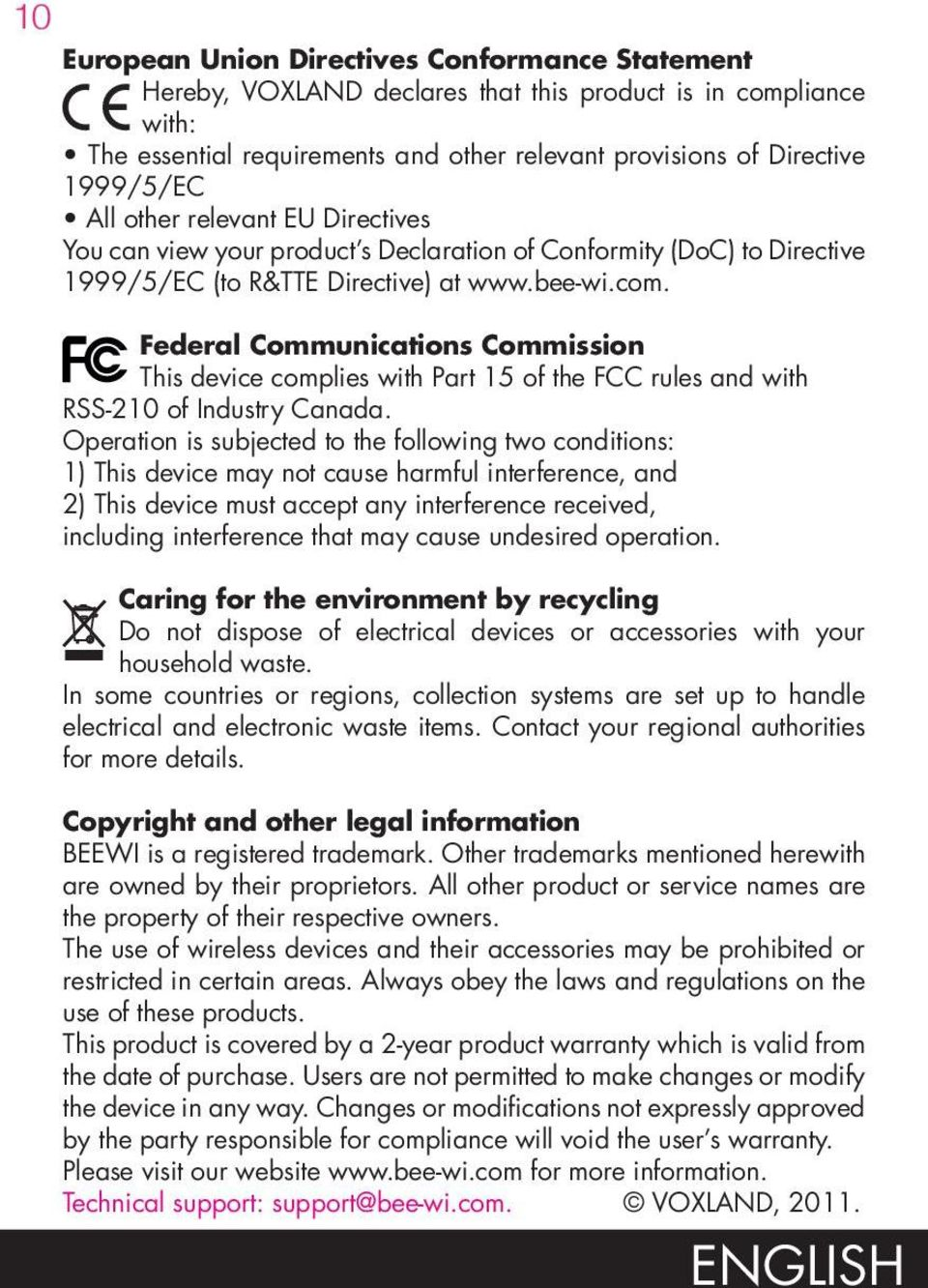 Federal Communications Commission This device complies with Part 15 of the FCC rules and with RSS-210 of Industry Canada.