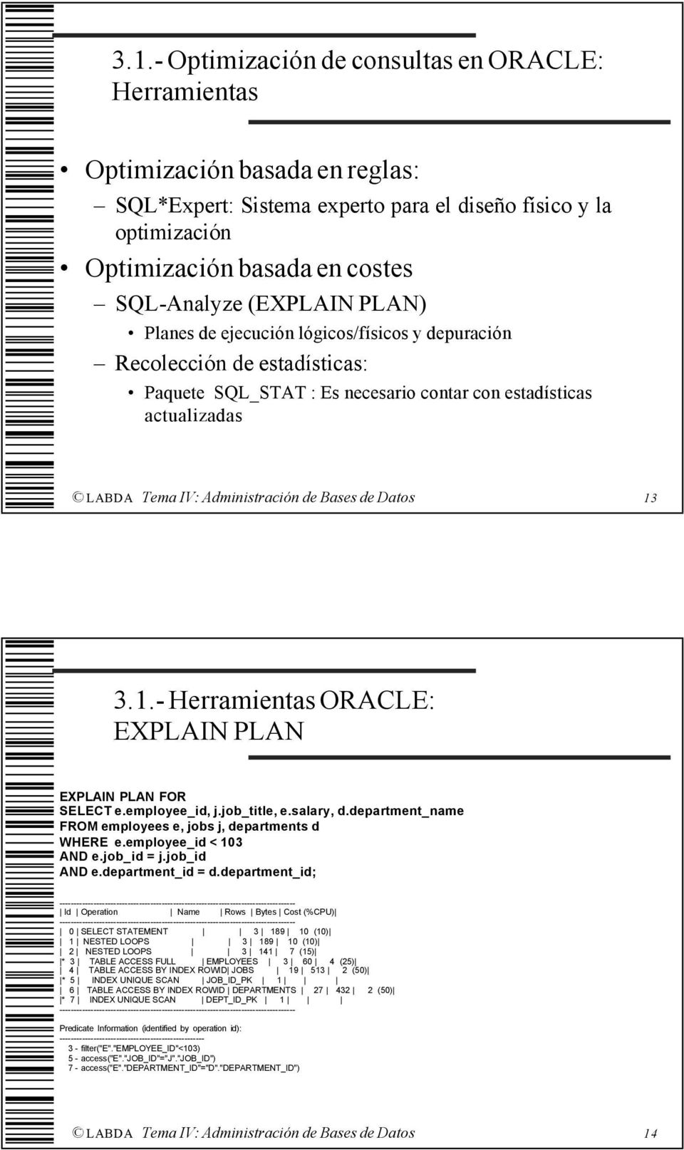 3.1.- Herramientas ORACLE: EXPLAIN PLAN EXPLAIN PLAN FOR SELECT e.employee_id, j.job_title, e.salary, d.department_name FROM employees e, jobs j, departments d WHERE e.employee_id < 103 AND e.