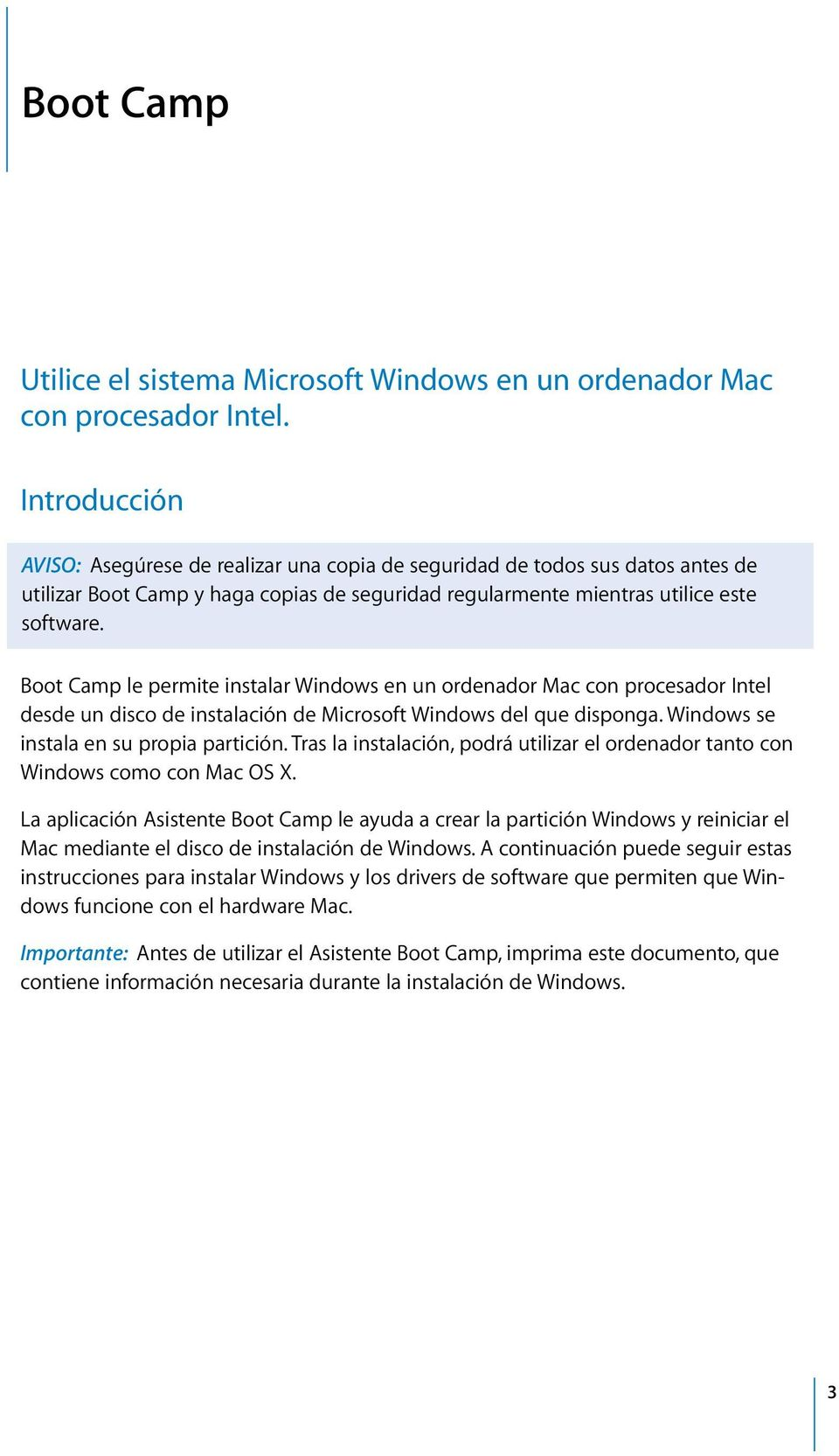 Boot Camp le permite instalar Windows en un ordenador Mac con procesador Intel desde un disco de instalación de Microsoft Windows del que disponga. Windows se instala en su propia partición.