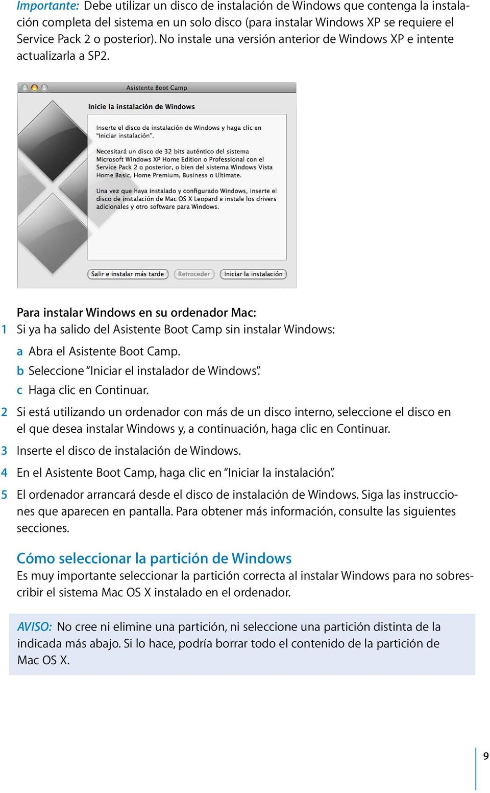 Para instalar Windows en su ordenador Mac: 1 Si ya ha salido del Asistente Boot Camp sin instalar Windows: a Abra el Asistente Boot Camp. b Seleccione Iniciar el instalador de Windows.