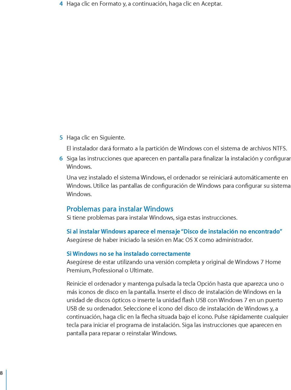 Utilice las pantallas de configuración de Windows para configurar su sistema Windows. Problemas para instalar Windows Si tiene problemas para instalar Windows, siga estas instrucciones.