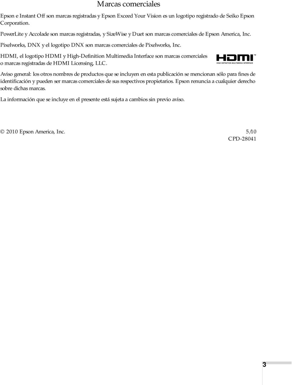 HDMI, el logotipo HDMI y High-Definition Multimedia Interface son marcas comerciales o marcas registradas de HDMI Licensing, LLC.