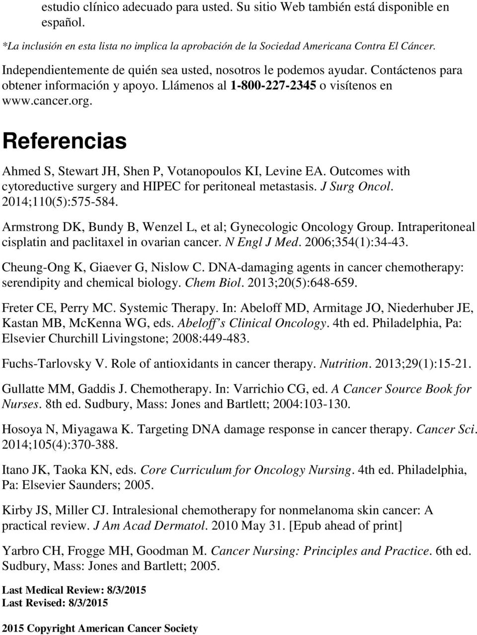 Referencias Ahmed S, Stewart JH, Shen P, Votanopoulos KI, Levine EA. Outcomes with cytoreductive surgery and HIPEC for peritoneal metastasis. J Surg Oncol. 2014;110(5):575-584.