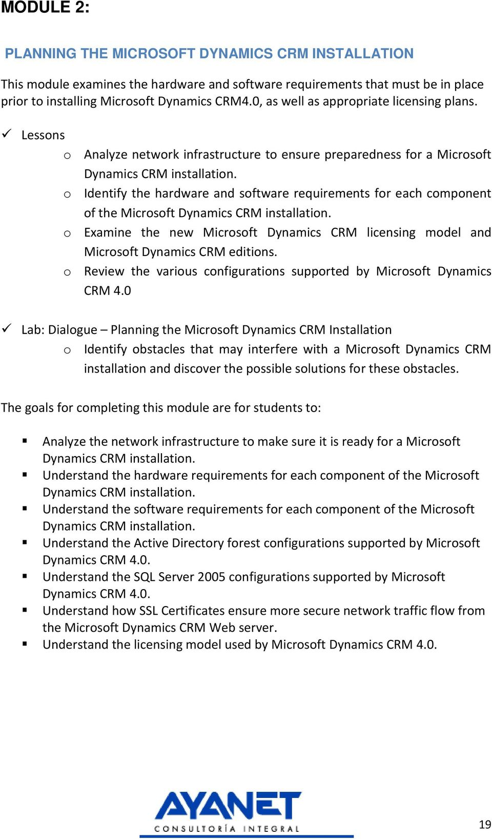 o Identify the hardware and software requirements for each component of the Microsoft Dynamics CRM installation.