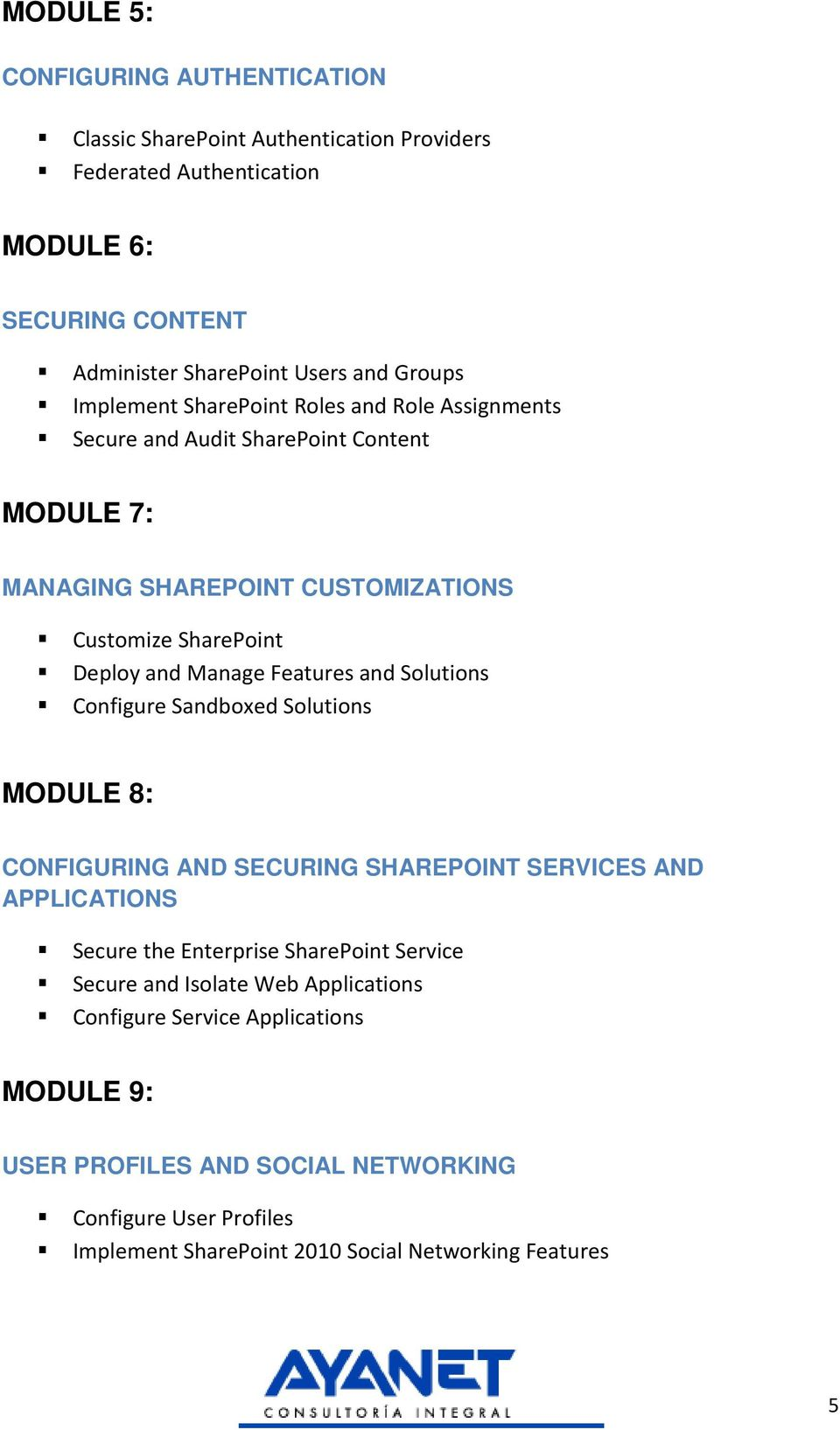 Features and Solutions Configure Sandboxed Solutions MODULE 8: CONFIGURING AND SECURING SHAREPOINT SERVICES AND APPLICATIONS Secure the Enterprise SharePoint Service Secure