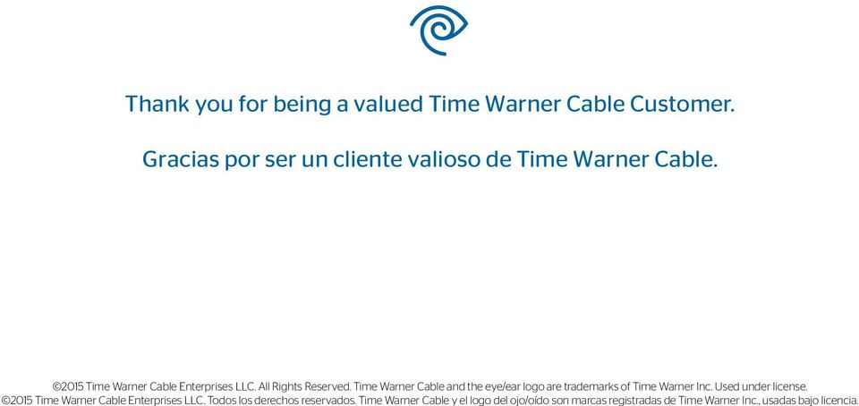 All Rights Reserved. Time Warner Cable and the eye/ear logo are trademarks of Time Warner Inc.