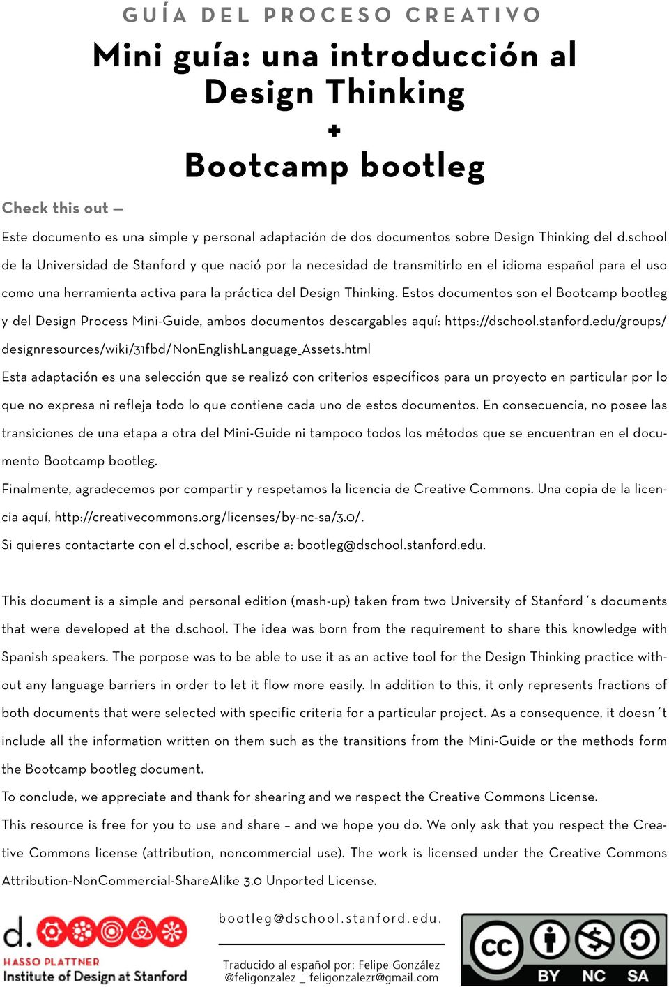 Estos documentos son el Bootcamp bootleg y del Design Process Mini-Guide, ambos documentos descargables aquí: https://dschool.stanford.edu/groups/ designresources/wiki/31fbd/nonenglishlanguage_assets.