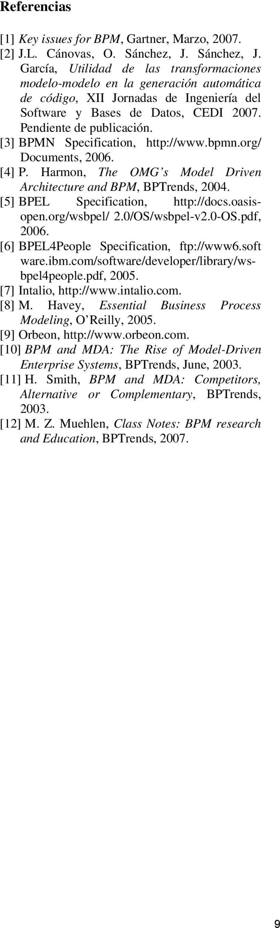 [3] BPMN Specification, http://www.bpmn.org/ Documents, 2006. [4] P. Harmon, The OMG s Model Driven Architecture and BPM, BPTrends, 2004. [5] BPEL Specification, http://docs.oasisopen.org/wsbpel/ 2.
