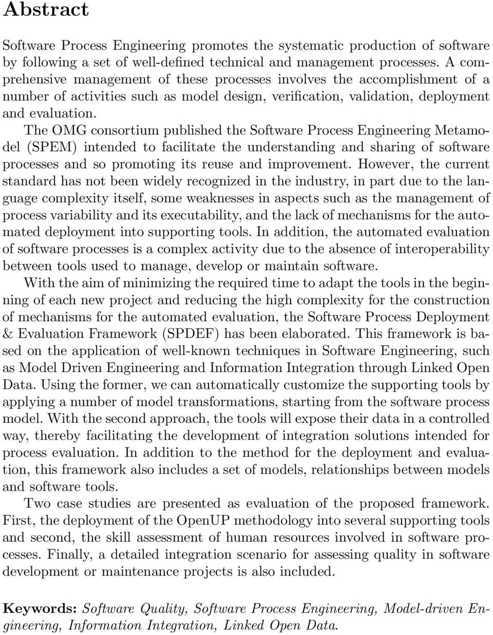 The OMG consortium published the Software Process Engineering Metamodel (SPEM) intended to facilitate the understanding and sharing of software processes and so promoting its reuse and improvement.
