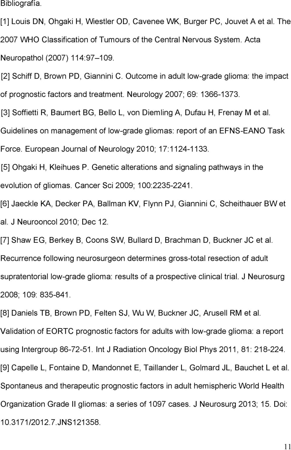 [3] Soffietti R, Baumert BG, Bello L, von Diemling A, Dufau H, Frenay M et al. Guidelines on management of low-grade gliomas: report of an EFNS-EANO Task Force.