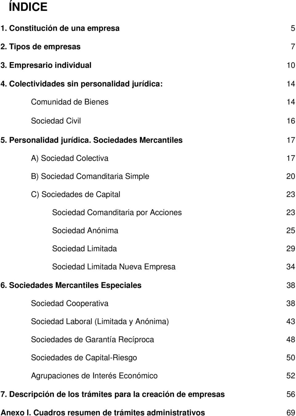 Sciedades Mercantiles 17 A) Sciedad Clectiva 17 B) Sciedad Cmanditaria Simple 20 C) Sciedades de Capital 23 Sciedad Cmanditaria pr Accines 23 Sciedad Anónima 25 Sciedad Limitada 29