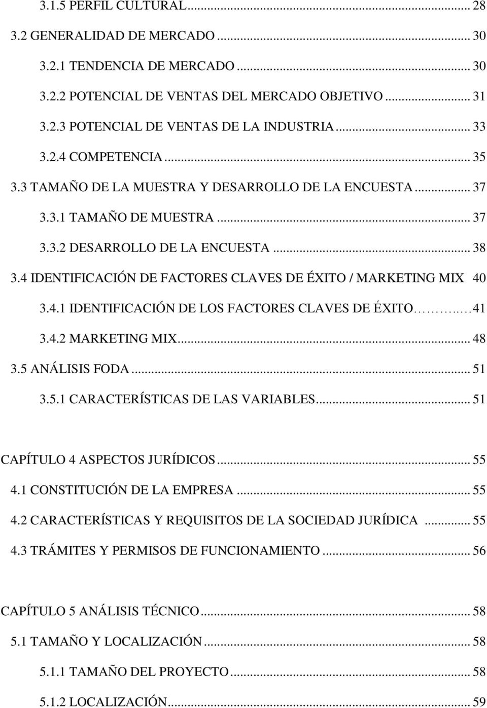 4 IDENTIFICACIÓN DE FACTORES CLAVES DE ÉXITO / MARKETING MIX 40 3.4.1 IDENTIFICACIÓN DE LOS FACTORES CLAVES DE ÉXITO.. 41 3.4.2 MARKETING MIX... 48 3.5 ANÁLISIS FODA... 51 3.5.1 CARACTERÍSTICAS DE LAS VARIABLES.