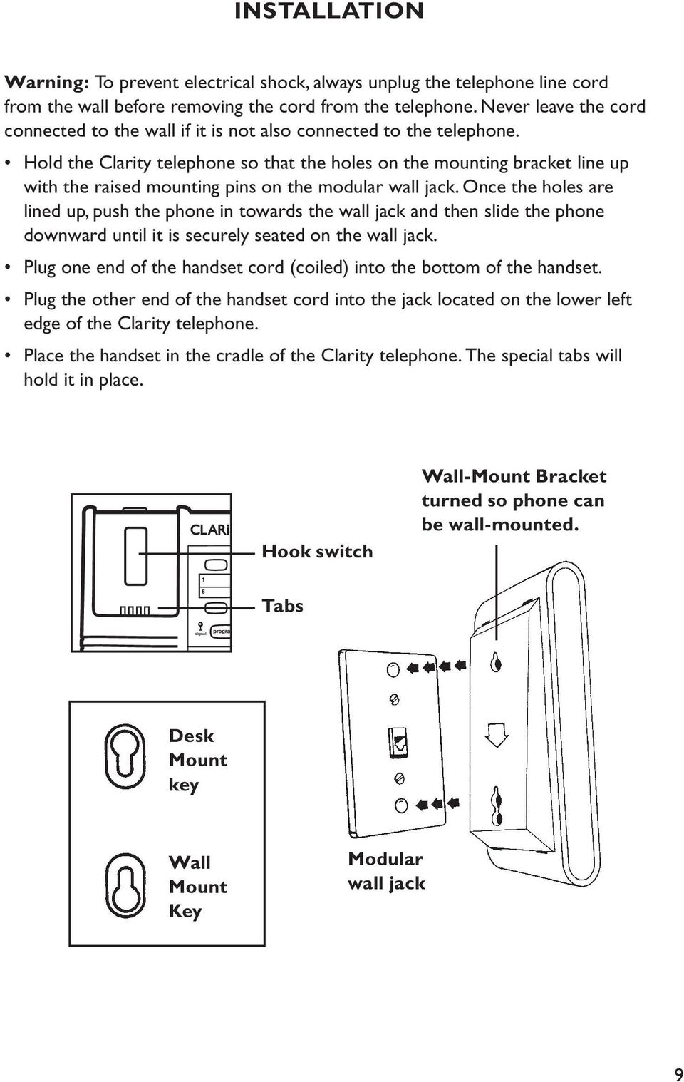 Hold the Clarity telephone so that the holes on the mounting bracket line up with the raised mounting pins on the modular wall jack.