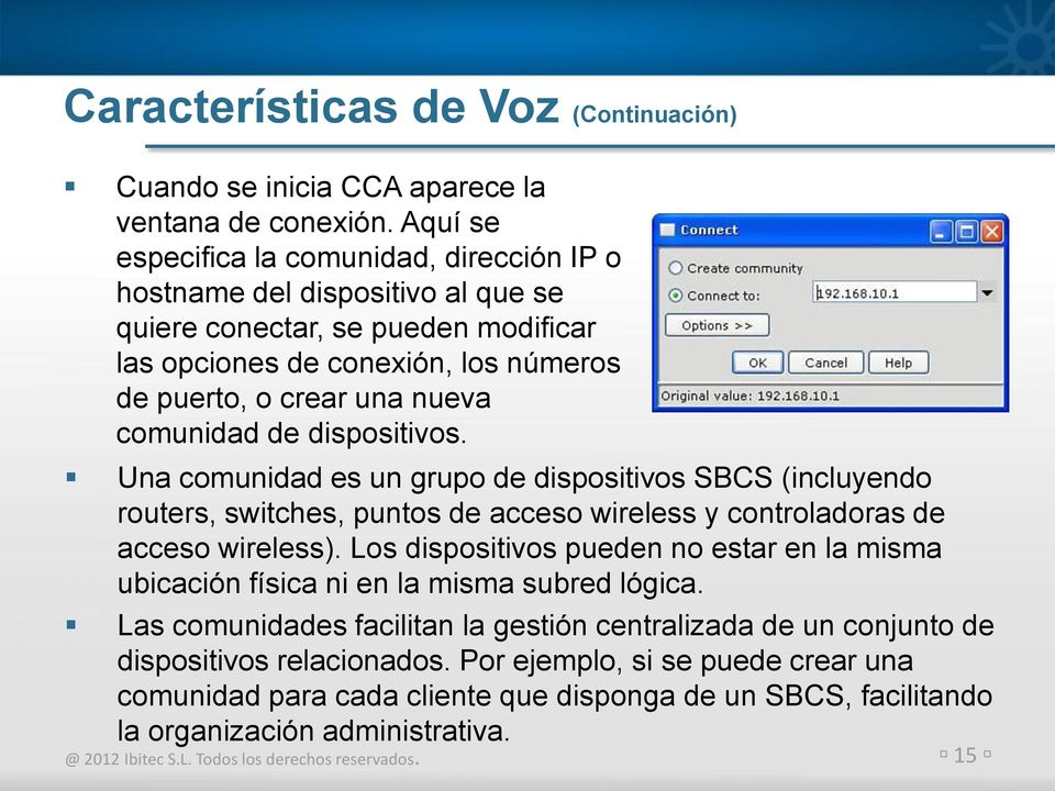 comunidad de dispositivos. Una comunidad es un grupo de dispositivos SBCS (incluyendo routers, switches, puntos de acceso wireless y controladoras de acceso wireless).