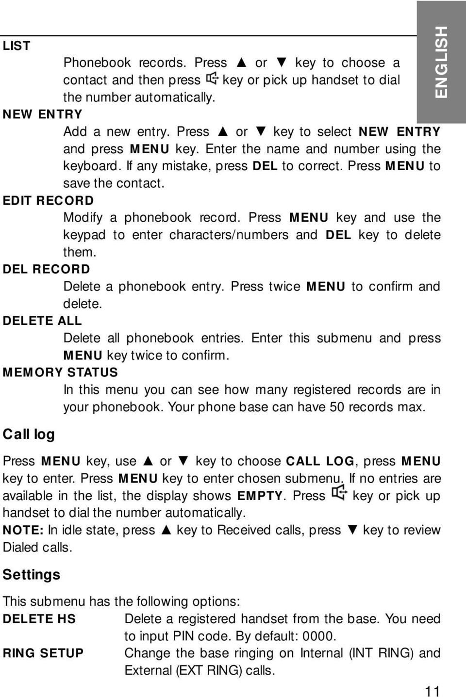 EDIT RECORD Modify a phonebook record. Press MENU key and use the keypad to enter characters/numbers and DEL key to delete them. DEL RECORD Delete a phonebook entry.