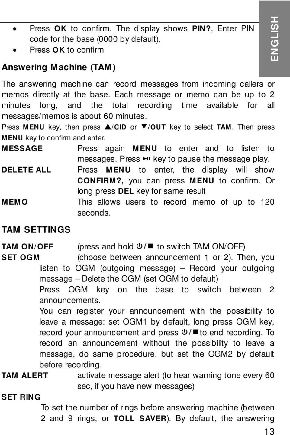 Each message or memo can be up to 2 minutes long, and the total recording time available for all messages/memos is about 60 minutes. Press MENU key, then press /CID or /OUT key to select TAM.