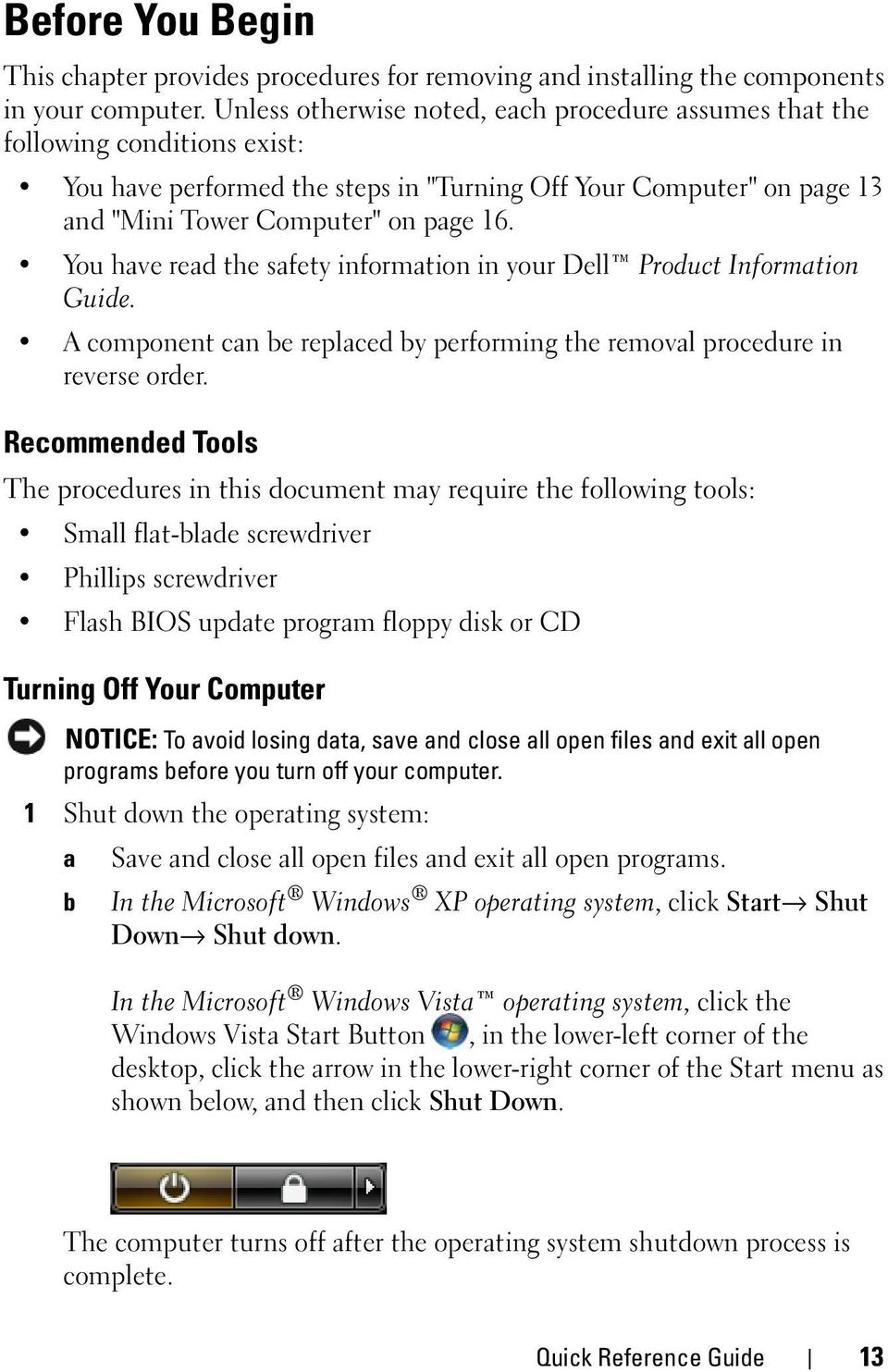 You have read the safety information in your Dell Product Information Guide. A component can be replaced by performing the removal procedure in reverse order.