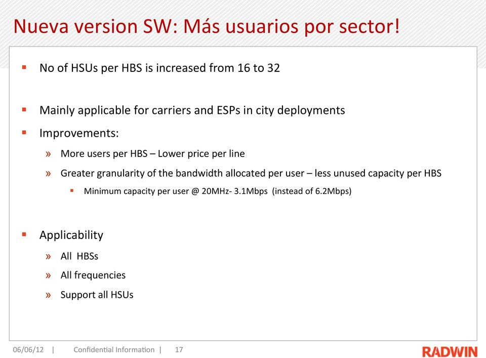 Improvements:» More users per HBS Lower price per line» Greater granularity of the bandwidth allocated per user