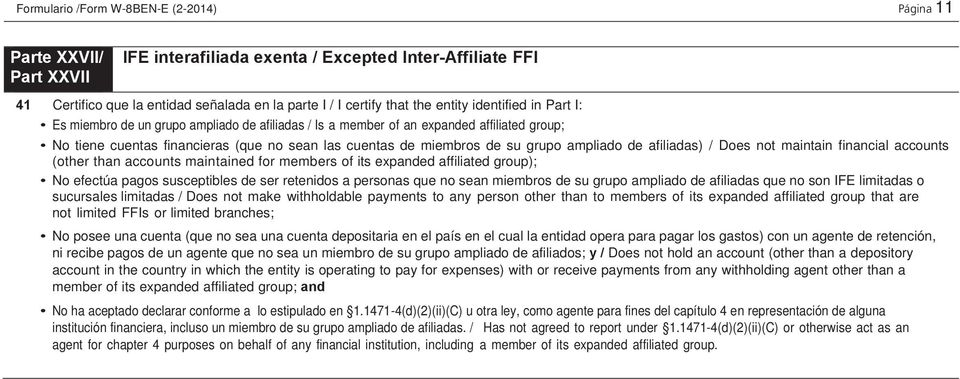 ampliado de afiliadas) / Does not maintain financial accounts (other than accounts maintained for members of its expanded affiliated group); No efectúa pagos susceptibles de ser retenidos a personas