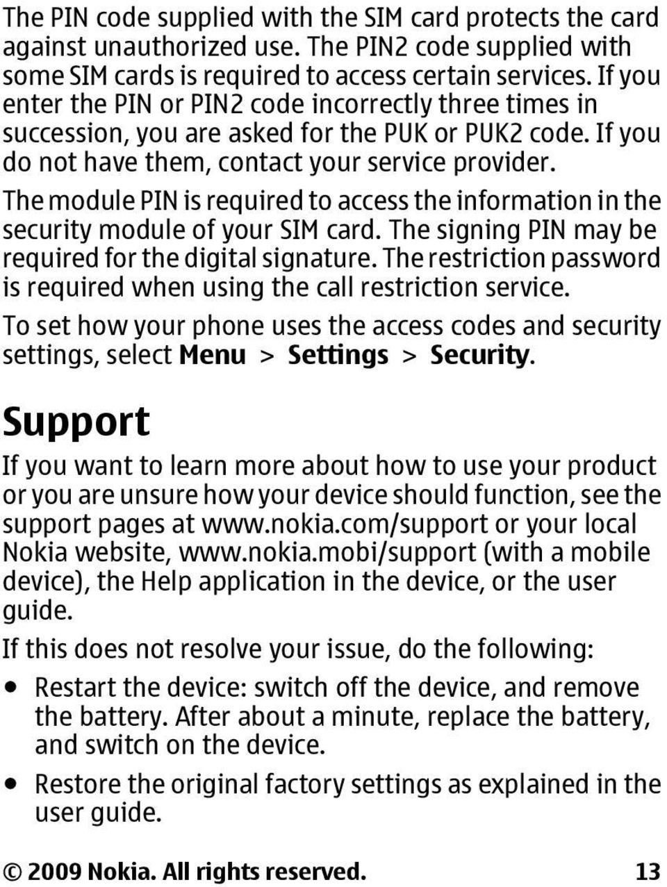 The module PIN is required to access the information in the security module of your SIM card. The signing PIN may be required for the digital signature.