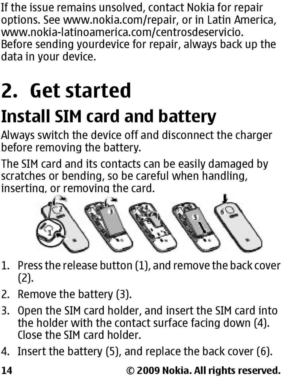 Get started Install SIM card and battery Always switch the device off and disconnect the charger before removing the battery.