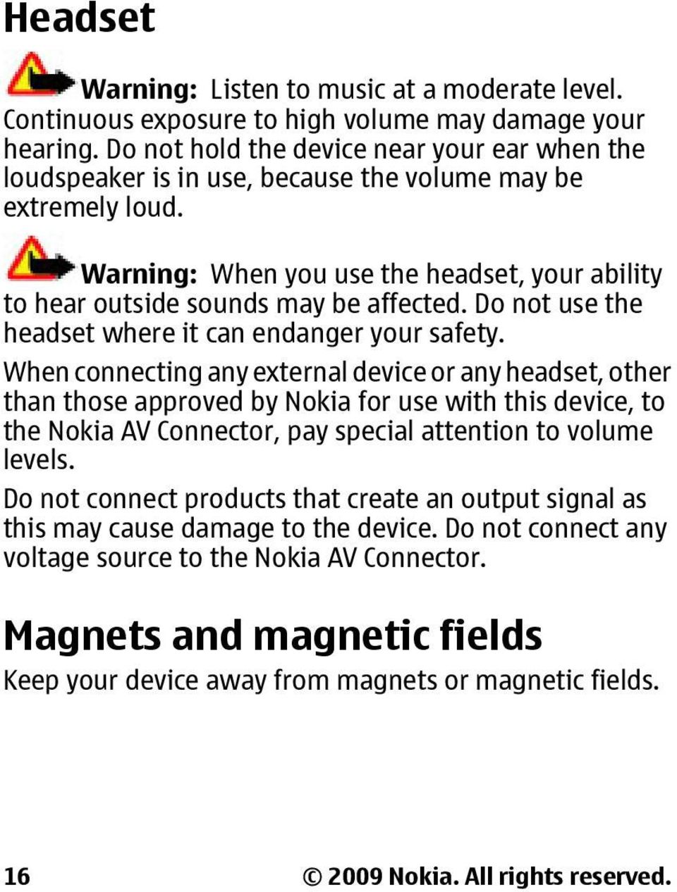 Do not use the headset where it can endanger your safety.