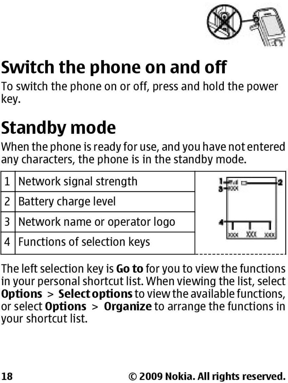 1 Network signal strength 2 Battery charge level 3 Network name or operator logo 4 Functions of selection keys The left selection key is Go to for you to