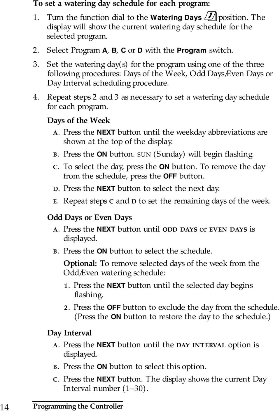 Set the watering day(s) for the program using one of the three following procedures: Days of the Week, Odd Days/Even Days or Day Interval scheduling procedure. 4.