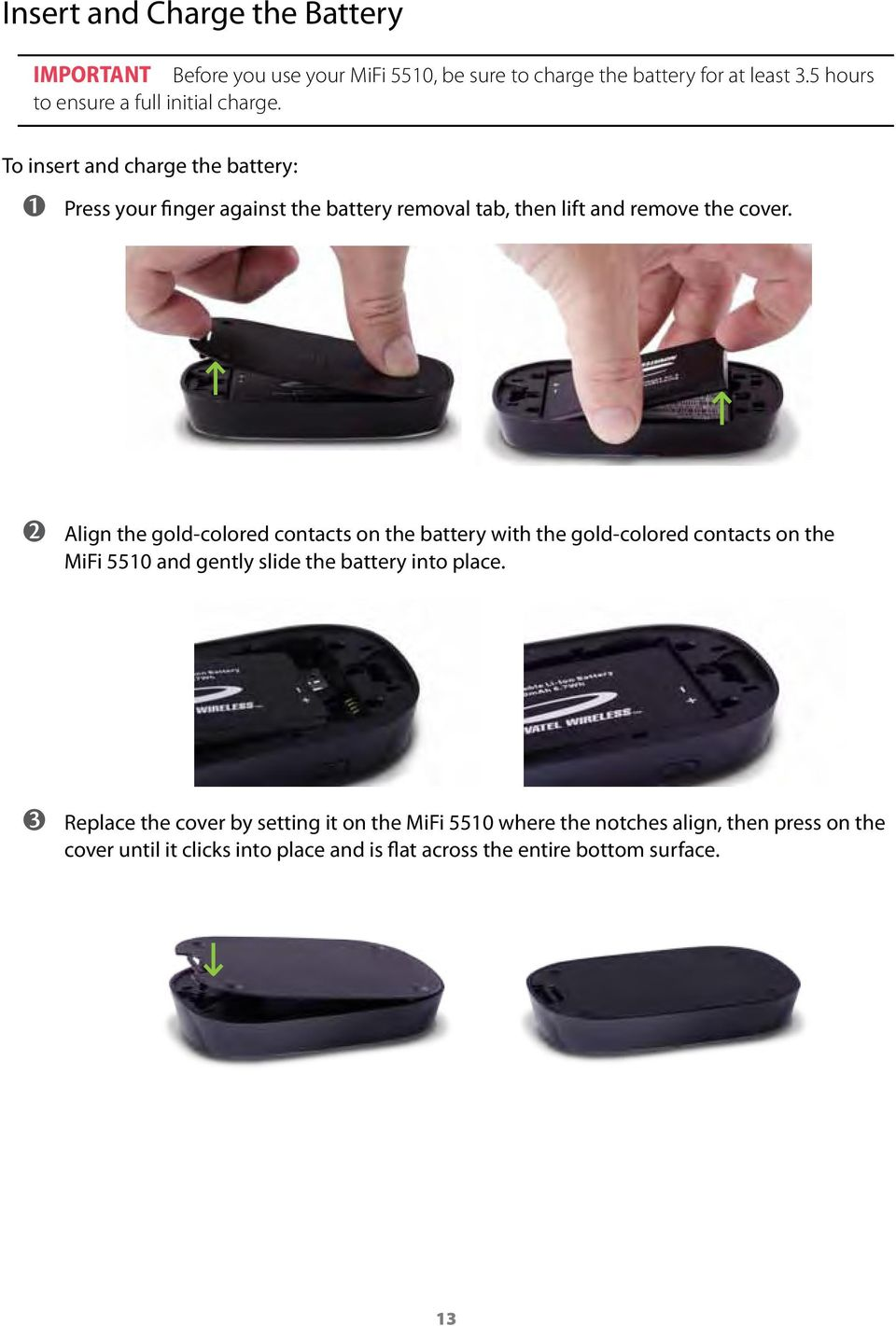 To insert and charge the battery: ➊➊ Press your finger against the battery removal tab, then lift and remove the cover.