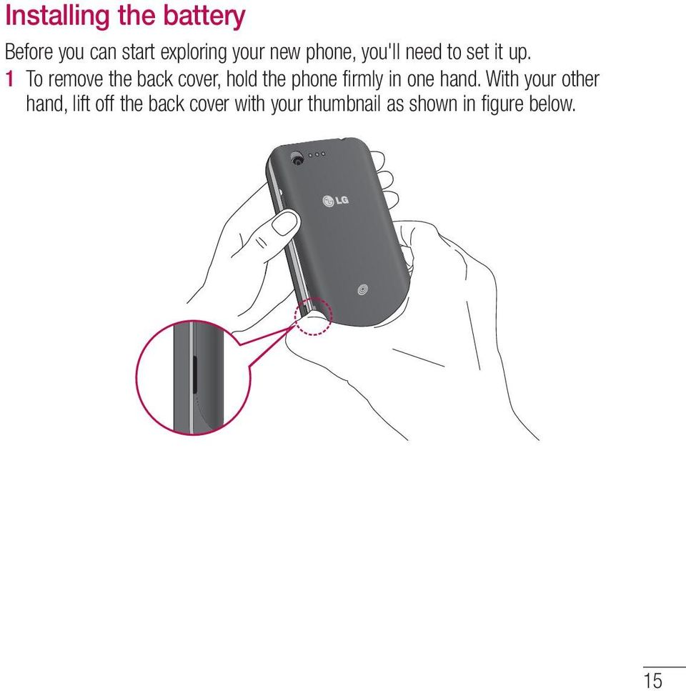 1 To remove the back cover, hold the phone firmly in one hand.