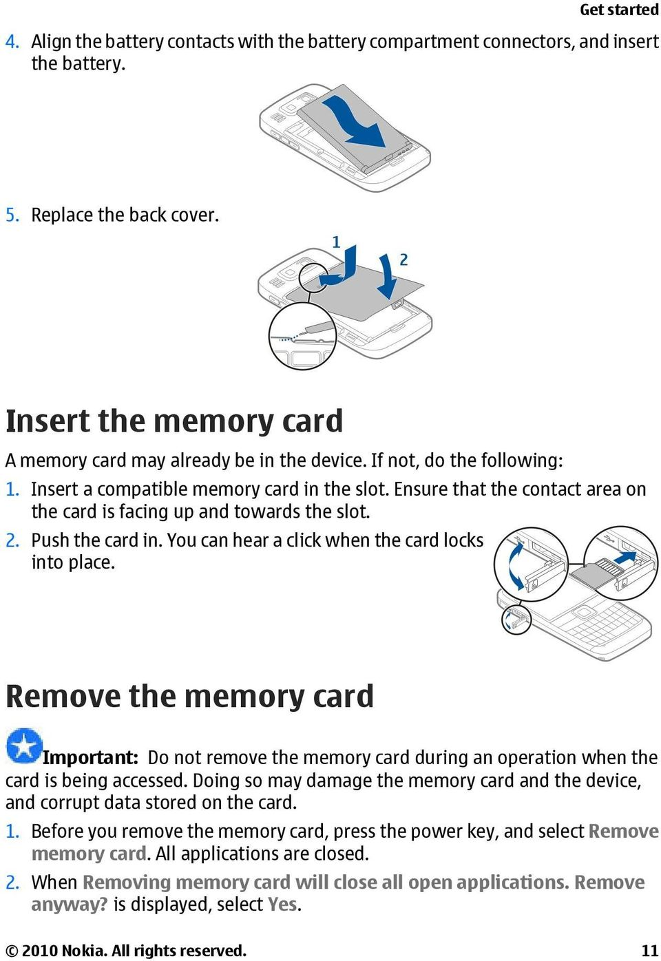 You can hear a click when the card locks into place. Remove the memory card Important: Do not remove the memory card during an operation when the card is being accessed.