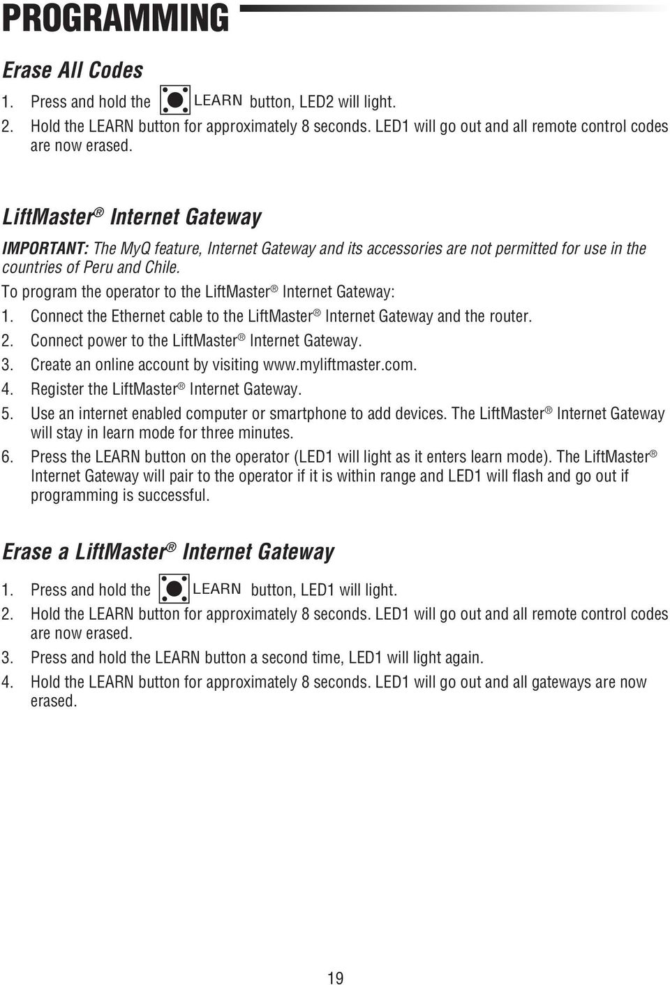 To program the operator to the LiftMaster Internet Gateway: 1. Connect the Ethernet cable to the LiftMaster Internet Gateway and the router. 2. Connect power to the LiftMaster Internet Gateway. 3.