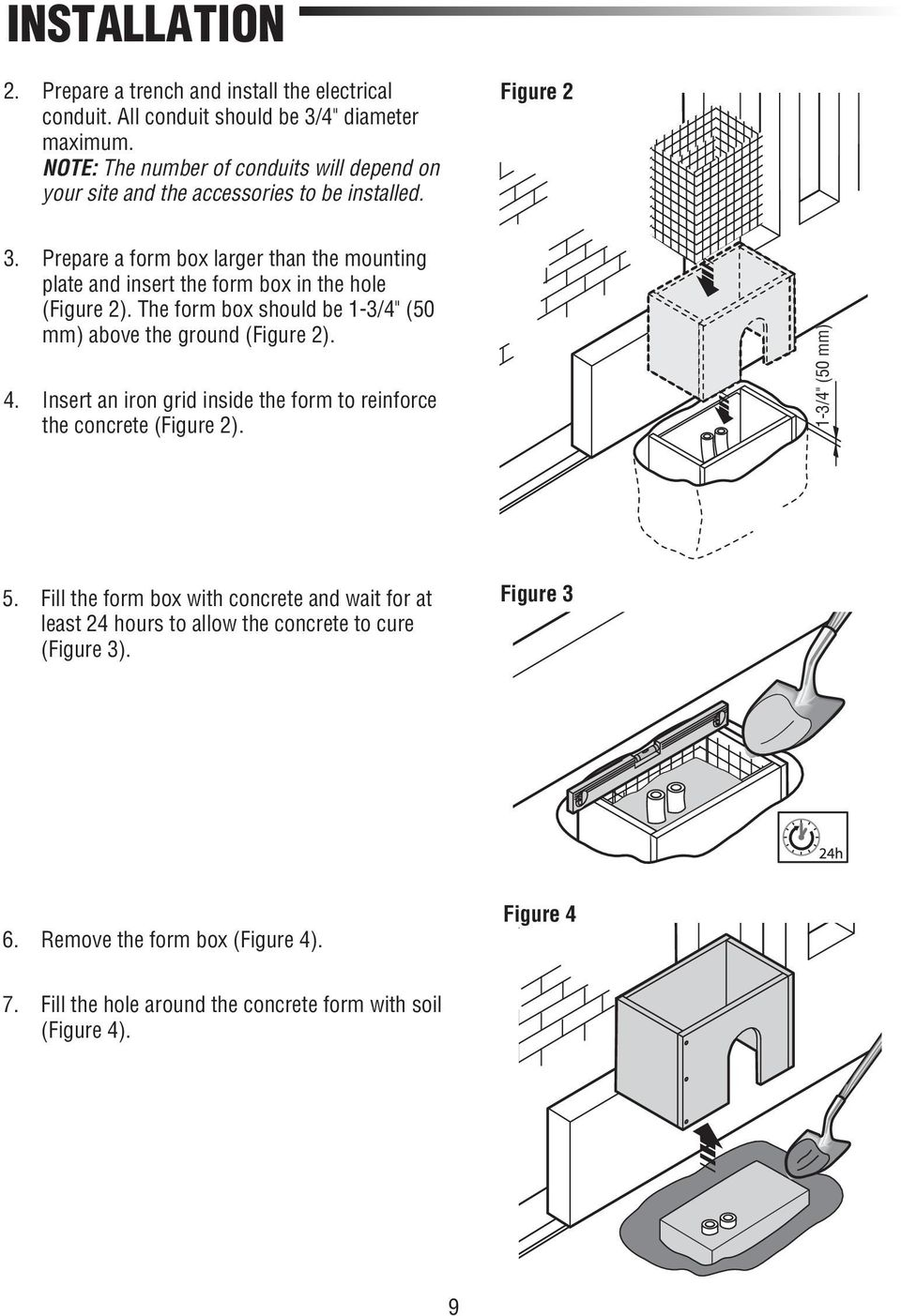 "Prepare a form box larger than the mounting plate and insert the form box in the hole (Figure 2). The form box should be 1-3/4"" (50 mm) above the ground (Figure 2). 4."
