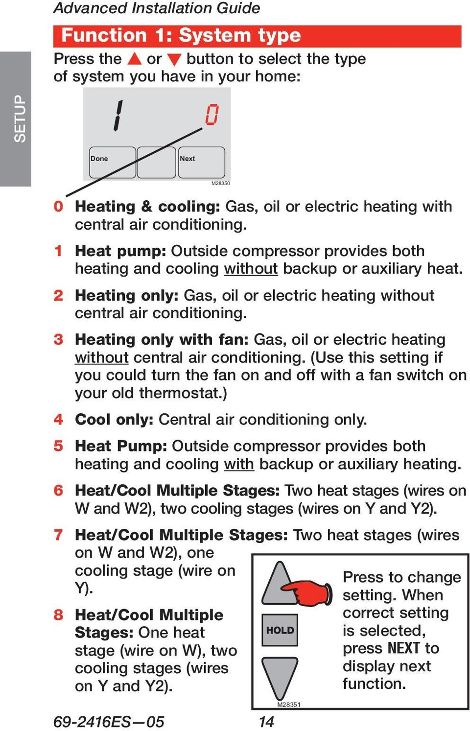 2 Heating only: Gas, oil or electric heating without central air conditioning. 3 Heating only with fan: Gas, oil or electric heating without central air conditioning.