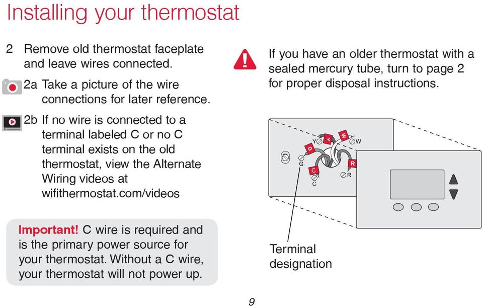 com/videos If you have an older thermostat with a sealed mercury tube, turn to page 2 for proper disposal instructions. C C Important!