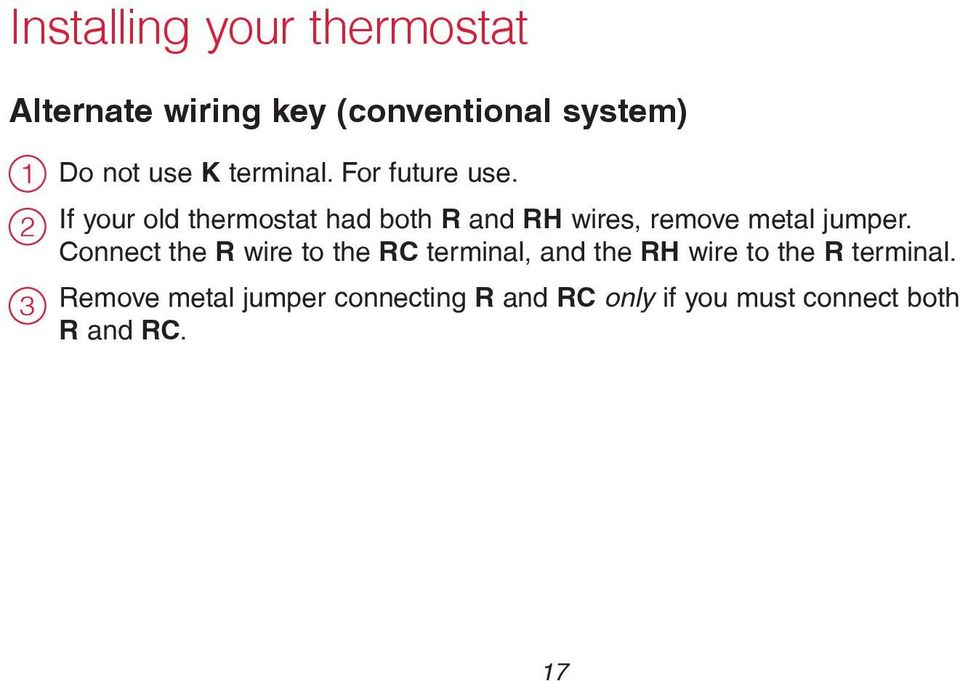 If your old thermostat had both R and RH wires, remove metal jumper.
