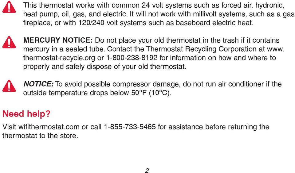 MERCURY NOTICE: Do not place your old thermostat in the trash if it contains mercury in a sealed tube. Contact the Thermostat Recycling Corporation at www. thermostat-recycle.