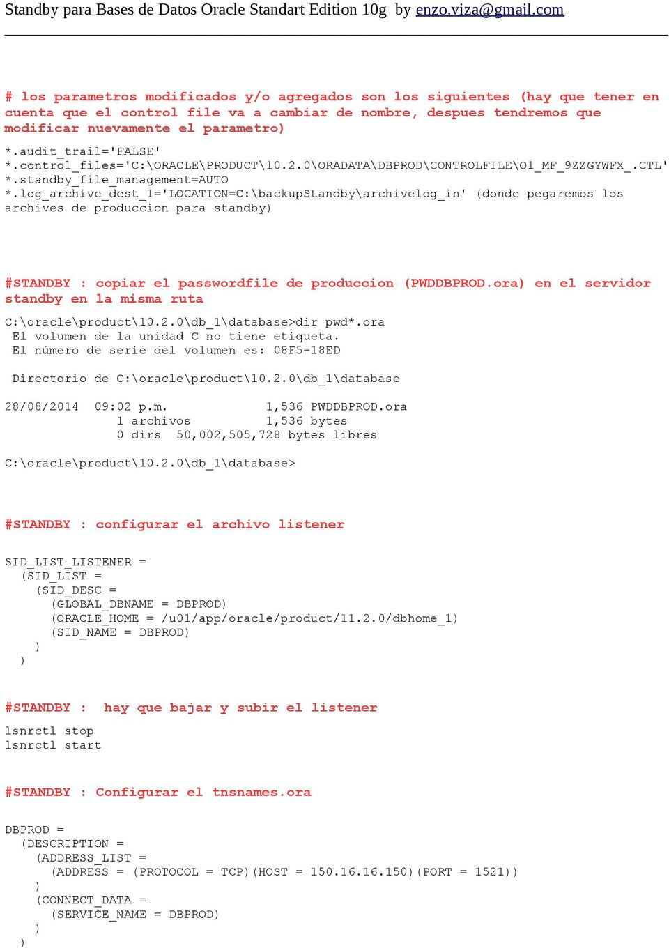 log_archive_dest_1='location=c:\backupstandby\archivelog_in' (donde pegaremos los archives de produccion para standby) #STANDBY : copiar el passwordfile de produccion (PWDDBPROD.