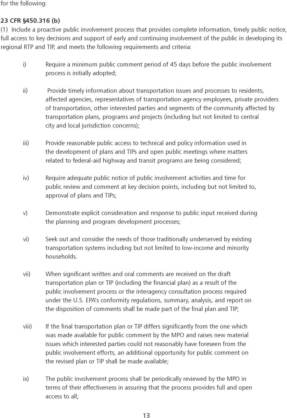 the public in developing its regional RTP and TIP, and meets the following requirements and criteria: i) Require a minimum public comment period of 45 days before the public involvement process is