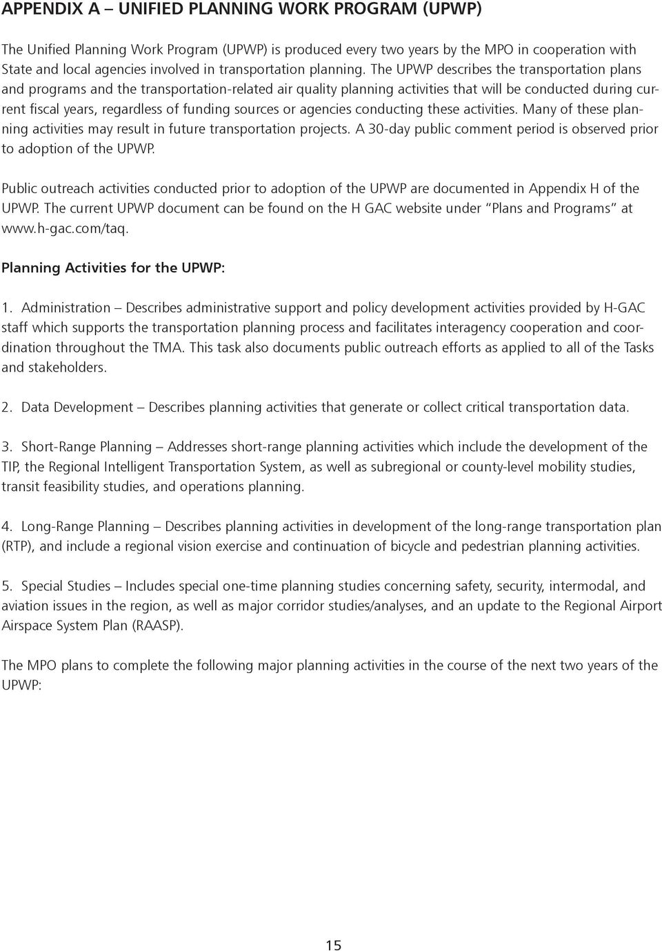 The UPWP describes the transportation plans and programs and the transportation-related air quality planning activities that will be conducted during current fiscal years, regardless of funding
